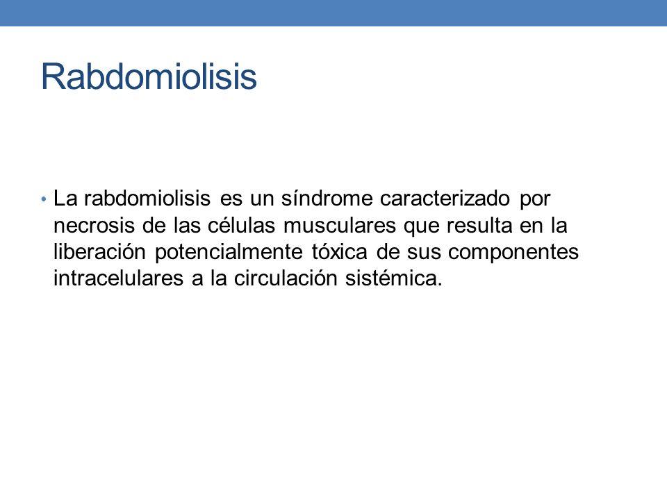 Rabdomiolisis La rabdomiolisis es un síndrome caracterizado por necrosis de las células musculares que resulta en la liberación potencialmente tóxica