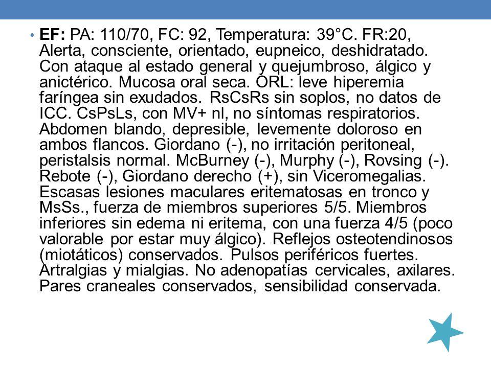 EF: PA: 110/70, FC: 92, Temperatura: 39°C. FR:20, Alerta, consciente, orientado, eupneico, deshidratado. Con ataque al estado general y quejumbroso, á