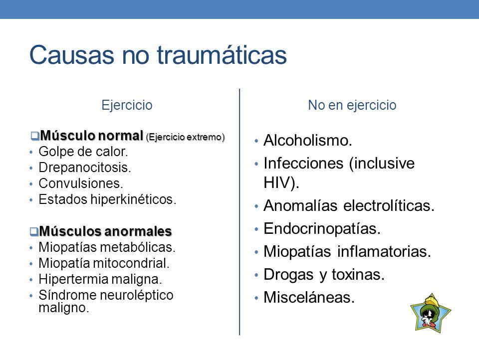 Causas no traumáticas Ejercicio Músculo normal (Ejercicio extremo) Músculo normal (Ejercicio extremo) Golpe de calor. Drepanocitosis. Convulsiones. Es