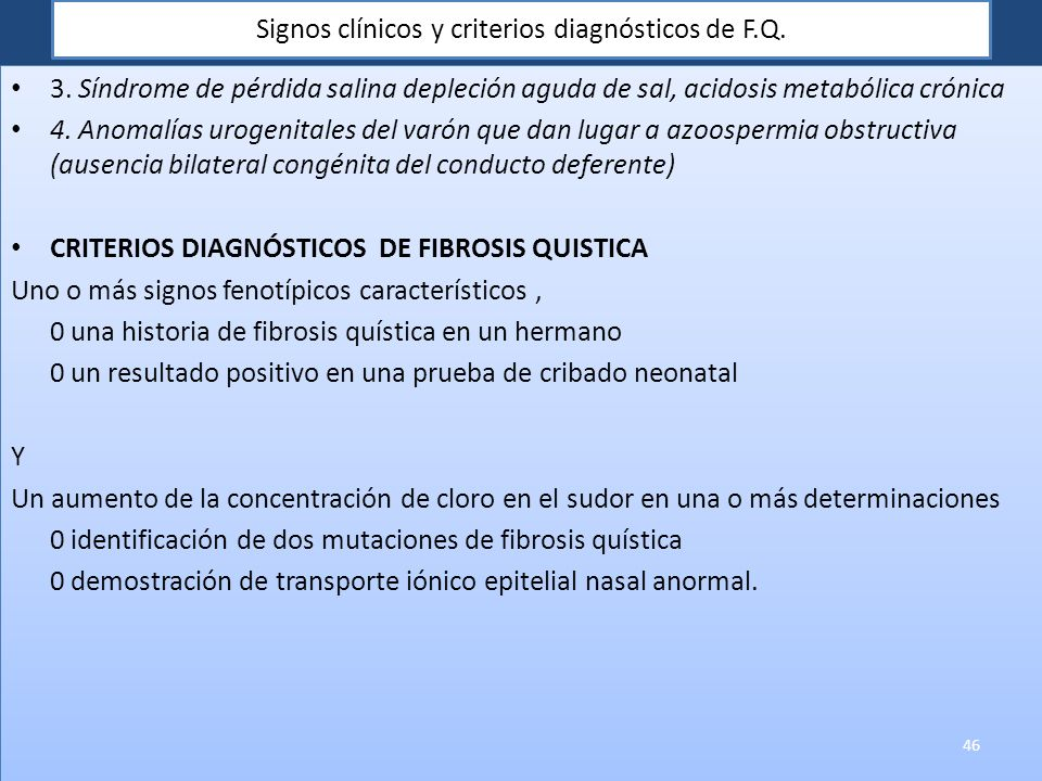 Signos clínicos y criterios diagnósticos de F.Q. 3. Síndrome de pérdida salina depleción aguda de sal, acidosis metabólica crónica 4. Anomalías urogen