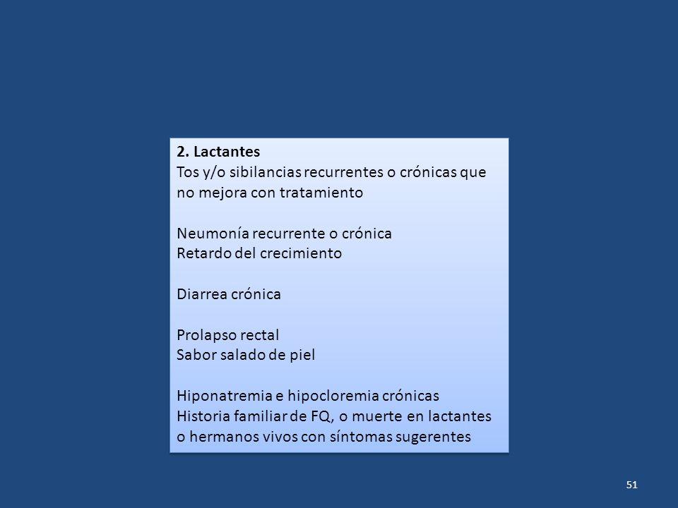 51 2. Lactantes Tos y/o sibilancias recurrentes o crónicas que no mejora con tratamiento Neumonía recurrente o crónica Retardo del crecimiento Diarrea