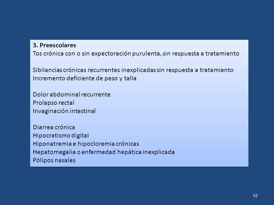 52 3. Preescolares Tos crónica con o sin expectoración purulenta, sin respuesta a tratamiento Sibilancias crónicas recurrentes inexplicadas sin respue