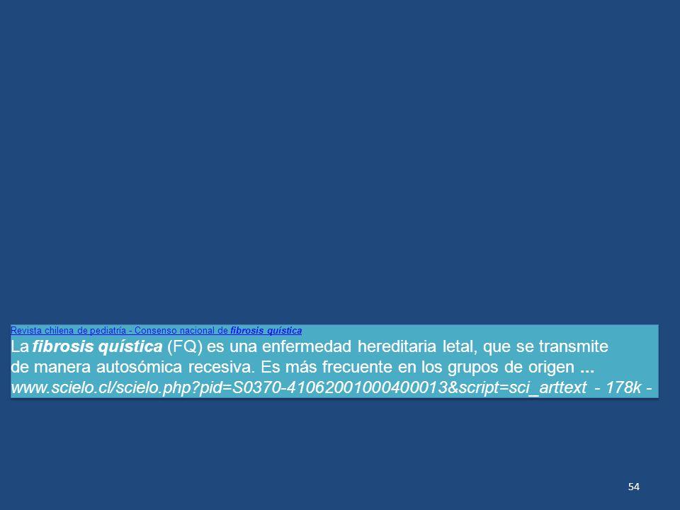 54 Revista chilena de pediatría - Consenso nacional de fibrosis quística La fibrosis quística (FQ) es una enfermedad hereditaria letal, que se transmi