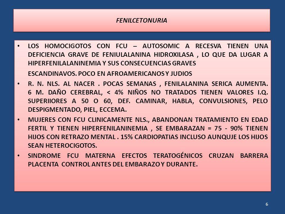 LOS HOMOCIGOTOS CON FCU – AUTOSOMIC A RECESVA TIENEN UNA DEFICIENCIA GRAVE DE FENIULALANINA HIDROXILASA, LO QUE DA LUGAR A HIPERFENILALANINEMIA Y SUS