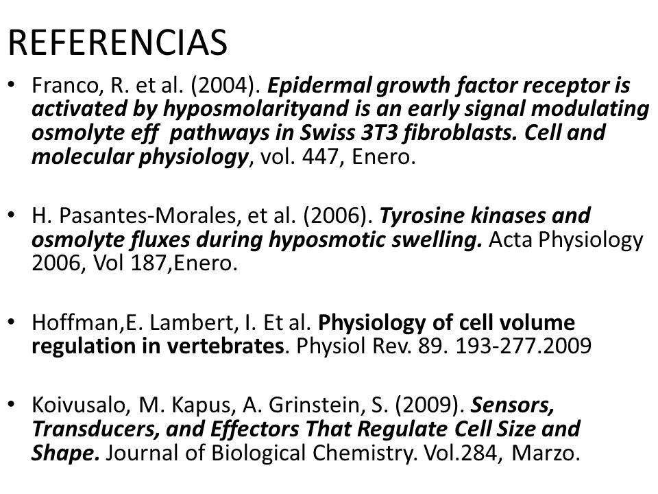 REFERENCIAS Franco, R. et al. (2004). Epidermal growth factor receptor is activated by hyposmolarityand is an early signal modulating osmolyte eff pat