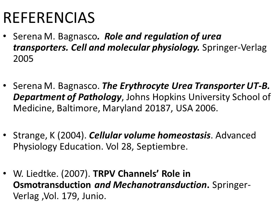 REFERENCIAS Serena M. Bagnasco. Role and regulation of urea transporters. Cell and molecular physiology. Springer-Verlag 2005 Serena M. Bagnasco. The