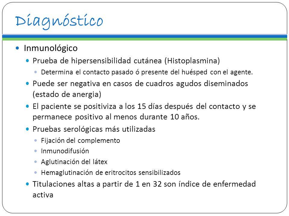 Diagnóstico Inmunológico Prueba de hipersensibilidad cutánea (Histoplasmina) Determina el contacto pasado ó presente del huésped con el agente. Puede