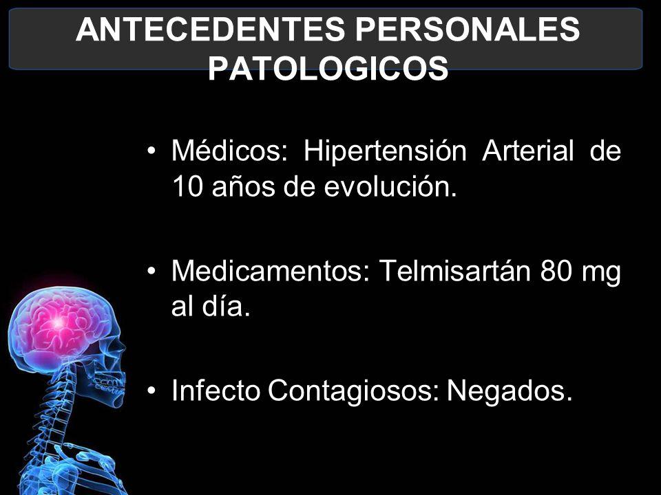 ANTECEDENTES PERSONALES PATOLOGICOS Médicos: Hipertensión Arterial de 10 años de evolución. Medicamentos: Telmisartán 80 mg al día. Infecto Contagioso