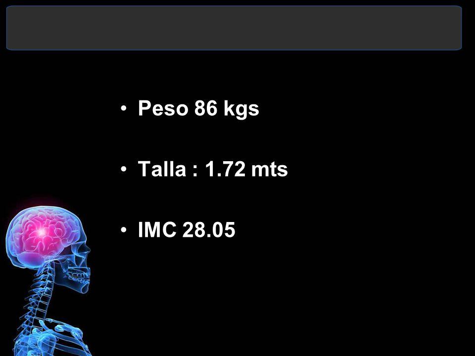Peso 86 kgs Talla : 1.72 mts IMC 28.05