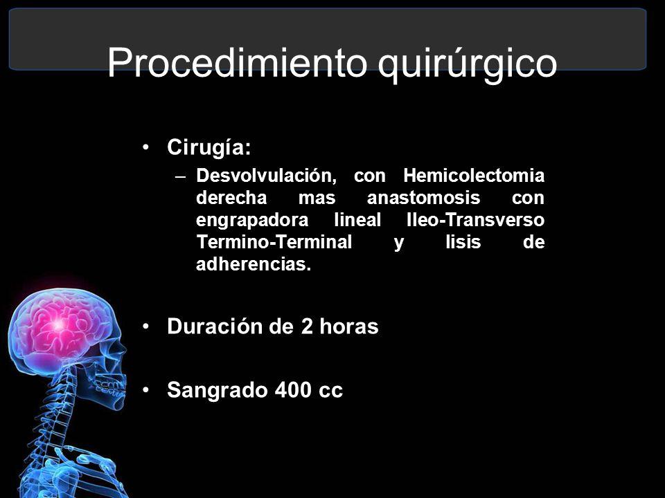 Procedimiento quirúrgico Cirugía: –Desvolvulación, con Hemicolectomia derecha mas anastomosis con engrapadora lineal Ileo-Transverso Termino-Terminal