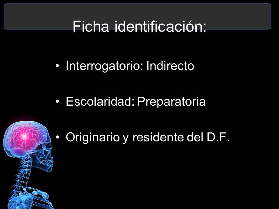 Interrogatorio: Indirecto Escolaridad: Preparatoria Originario y residente del D.F. Ficha identificación: