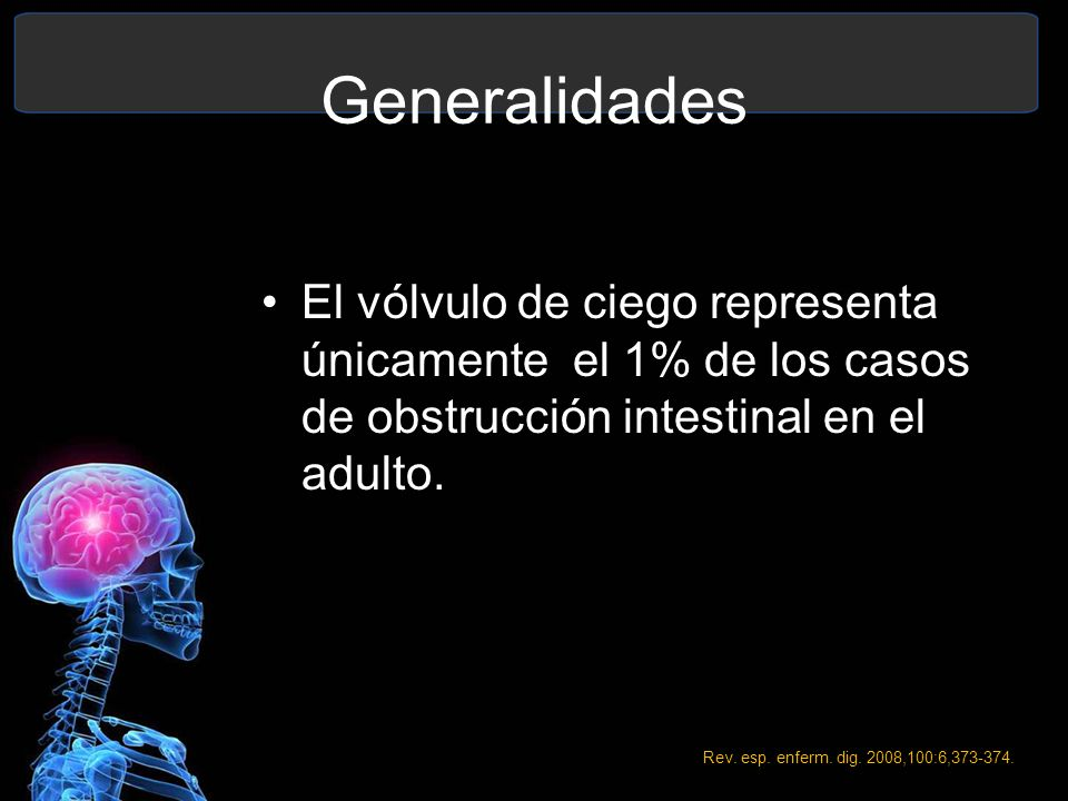 Generalidades El vólvulo de ciego representa únicamente el 1% de los casos de obstrucción intestinal en el adulto. Rev. esp. enferm. dig. 2008,100:6,3