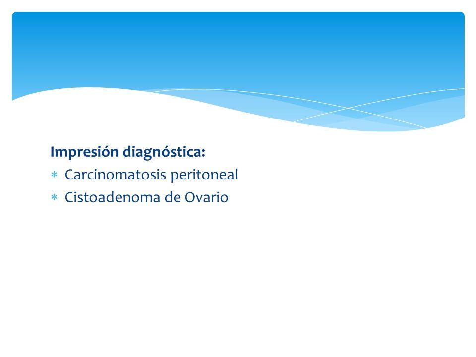 Impresión diagnóstica: Carcinomatosis peritoneal Cistoadenoma de Ovario