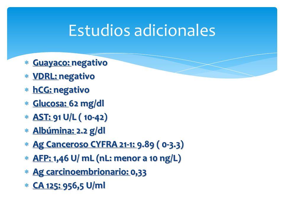 Guayaco: negativo Guayaco: negativo VDRL: negativo VDRL: negativo hCG: negativo hCG: negativo Glucosa: 62 mg/dl Glucosa: 62 mg/dl AST: 91 U/L ( 10-42)