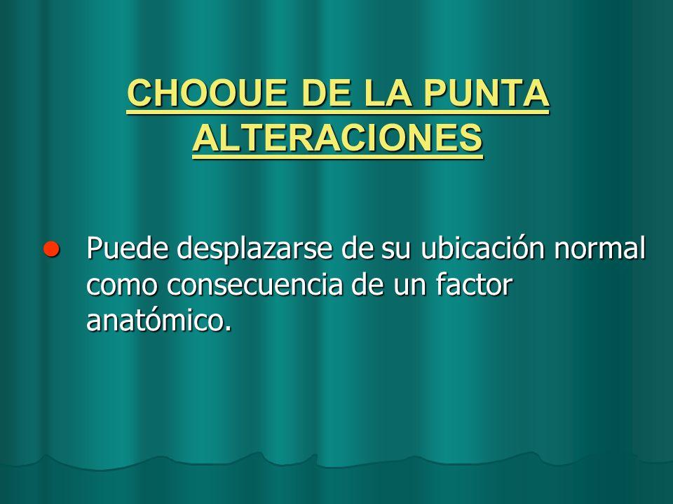 CHOOUE DE LA PUNTA ALTERACIONES Puede desplazarse de su ubicación normal como consecuencia de un factor anatómico. Puede desplazarse de su ubicación n