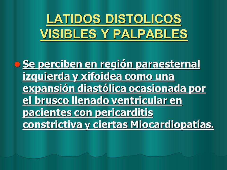 LATIDOS DISTOLICOS VISIBLES Y PALPABLES Se perciben en región paraesternal izquierda y xifoidea como una expansión diastólica ocasionada por el brusco