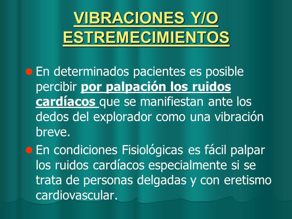 VIBRACIONES Y/O ESTREMECIMIENTOS En determinados pacientes es posible percibir por palpación los ruidos cardíacos que se manifiestan ante los dedos de