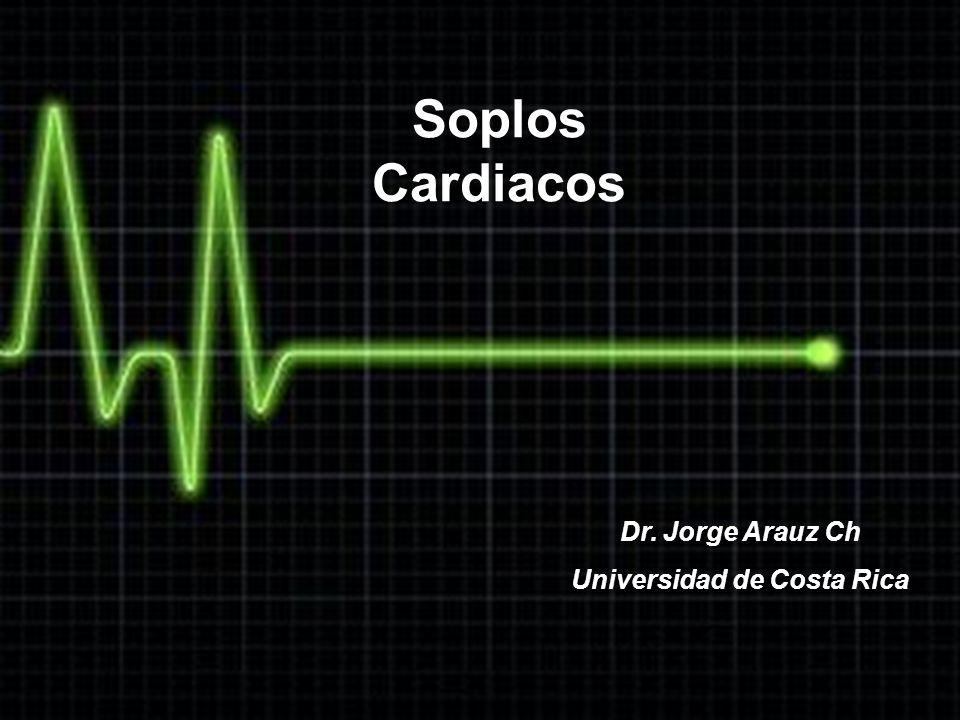 Dr. Jorge Arauz Ch Universidad de Costa Rica Soplos Cardiacos