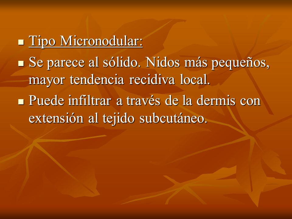 Tipo Micronodular: Tipo Micronodular: Se parece al sólido. Nidos más pequeños, mayor tendencia recidiva local. Se parece al sólido. Nidos más pequeños