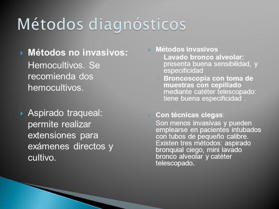 Métodos no invasivos: Hemocultivos. Se recomienda dos hemocultivos. Aspirado traqueal: permite realizar extensiones para exámenes directos y cultivo.