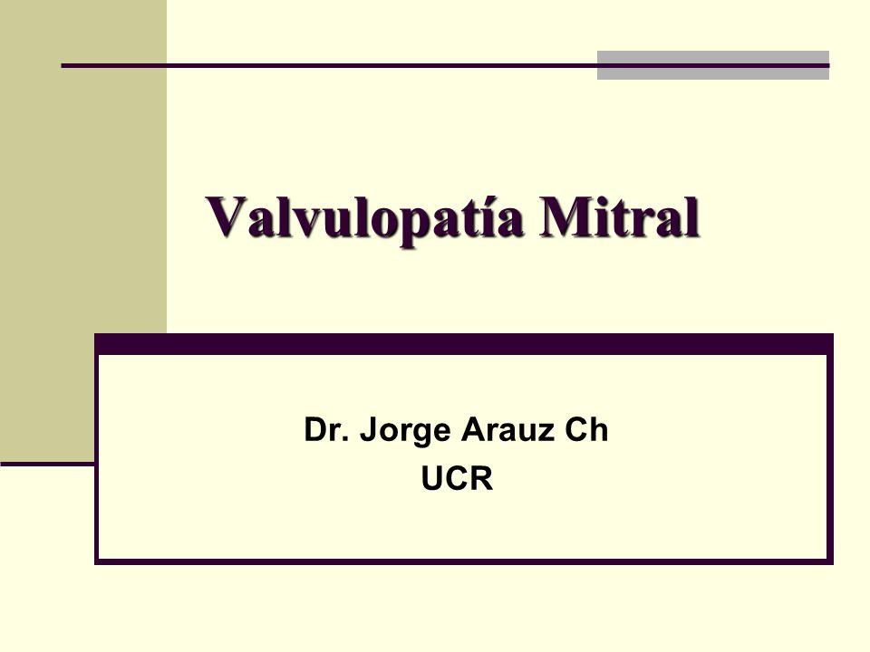 Valvulopatía Mitral Dr. Jorge Arauz ChUCR