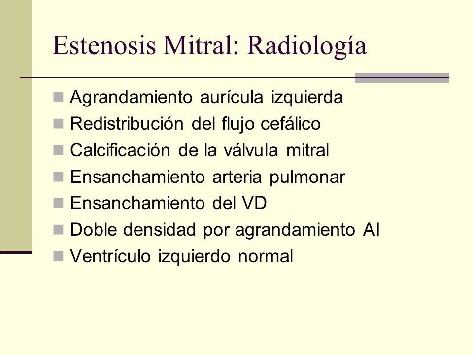 Estenosis Mitral: Radiología Agrandamiento aurícula izquierda Redistribución del flujo cefálico Calcificación de la válvula mitral Ensanchamiento arteria pulmonar Ensanchamiento del VD Doble densidad por agrandamiento AI Ventrículo izquierdo normal
