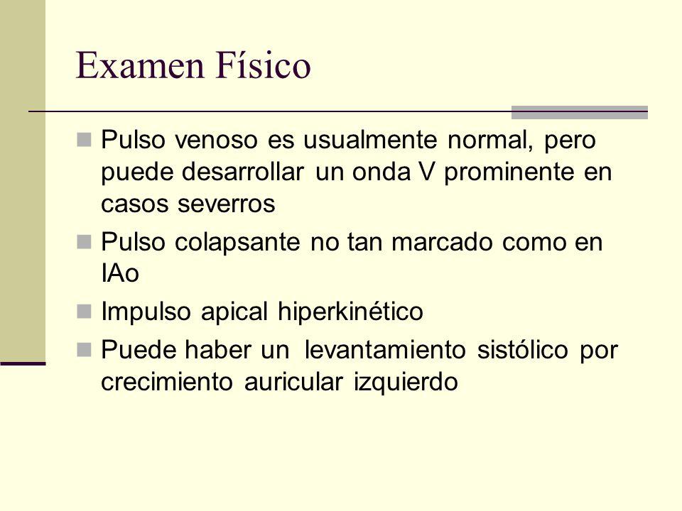 Examen Físico Pulso venoso es usualmente normal, pero puede desarrollar un onda V prominente en casos severros Pulso colapsante no tan marcado como en IAo Impulso apical hiperkinético Puede haber un levantamiento sistólico por crecimiento auricular izquierdo