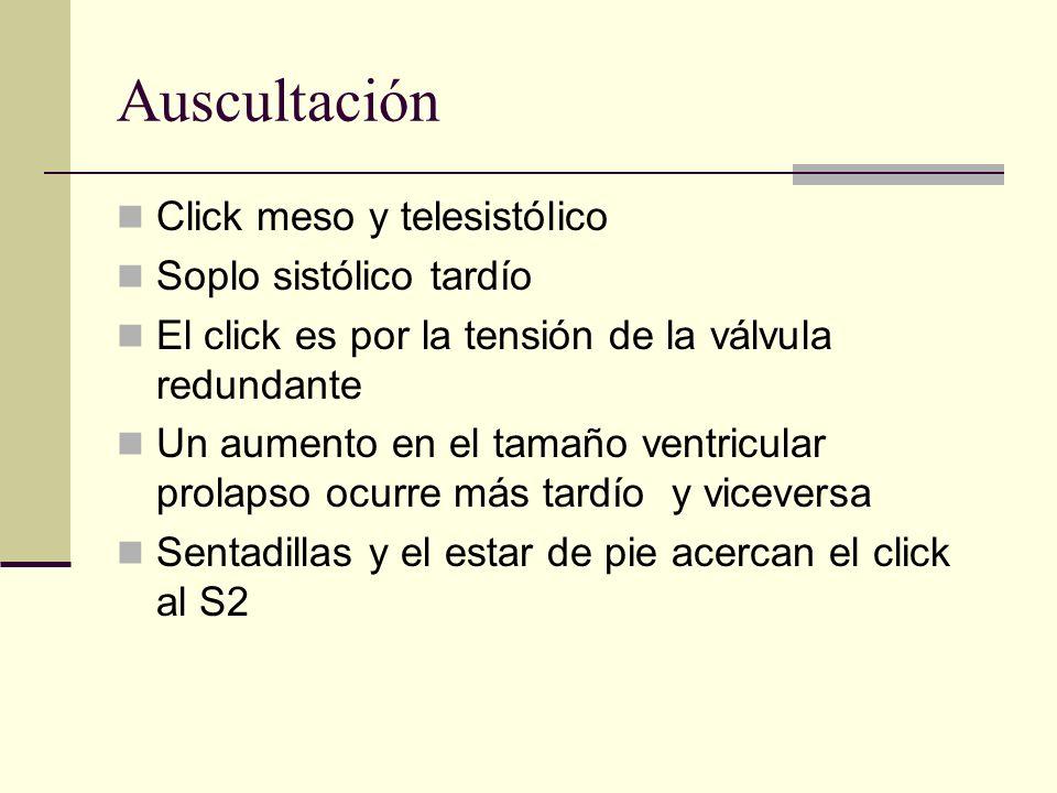 Auscultación Click meso y telesistólico Soplo sistólico tardío El click es por la tensión de la válvula redundante Un aumento en el tamaño ventricular prolapso ocurre más tardío y viceversa Sentadillas y el estar de pie acercan el click al S2