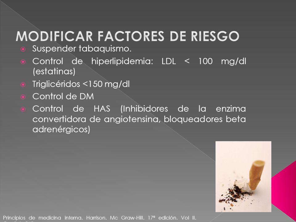 Suspender tabaquismo. Control de hiperlipidemia: LDL < 100 mg/dl (estatinas) Triglicéridos <150 mg/dl Control de DM Control de HAS (Inhibidores de la