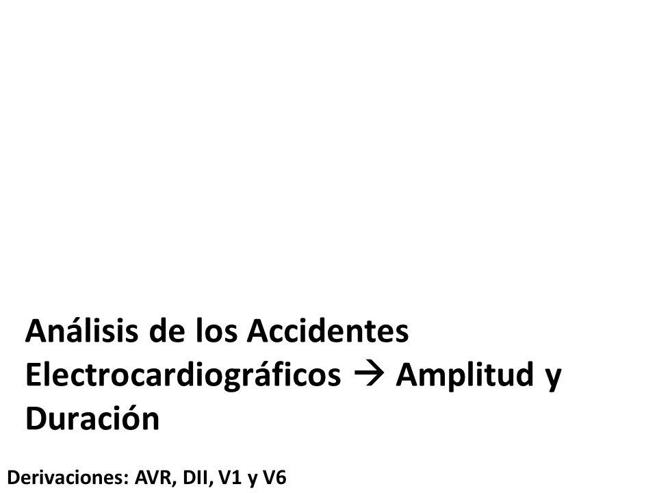 Análisis de los Accidentes Electrocardiográficos Amplitud y Duración Derivaciones: AVR, DII, V1 y V6