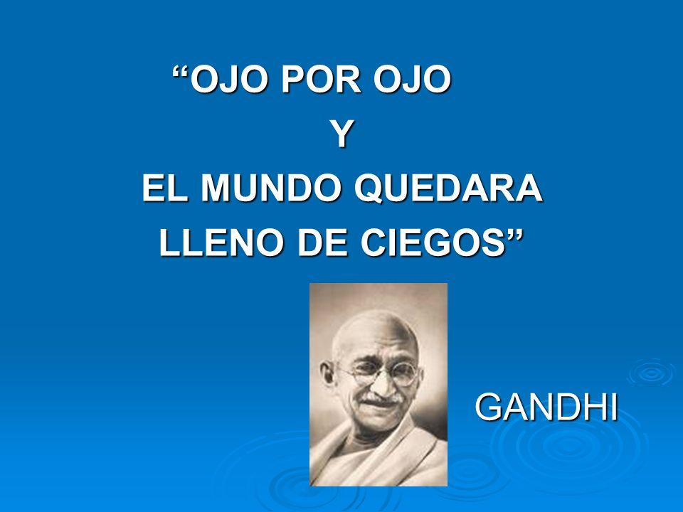 OJO POR OJO Y EL MUNDO QUEDARA LLENO DE CIEGOS GANDHI