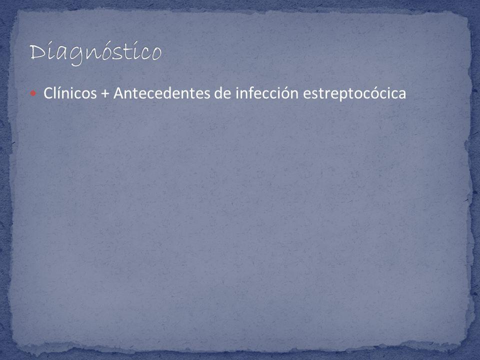 Clínicos + Antecedentes de infección estreptocócica