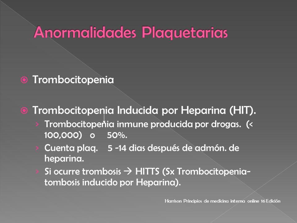 Trombocitopenia Trombocitopenia Inducida por Heparina (HIT). Trombocitopenia inmune producida por drogas. (< 100,000) o 50%. Cuenta plaq. 5 -14 dias d