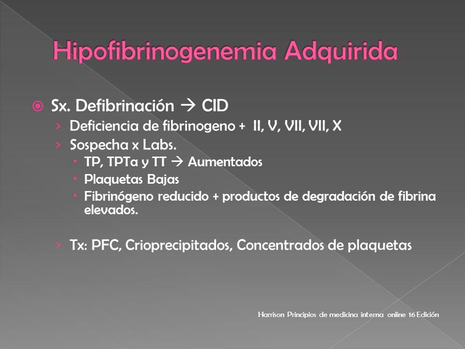 Sx. Defibrinación CID Deficiencia de fibrinogeno + II, V, VII, VII, X Sospecha x Labs. TP, TPTa y TT Aumentados Plaquetas Bajas Fibrinógeno reducido +