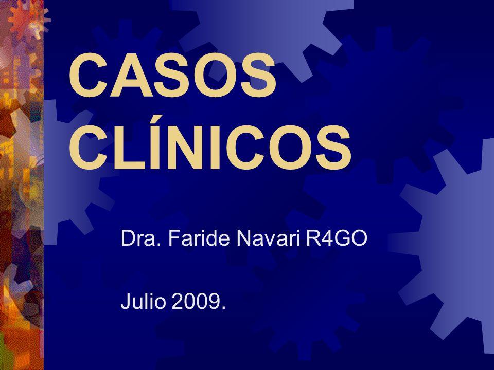 CASOS CLÍNICOS Dra. Faride Navari R4GO Julio 2009.