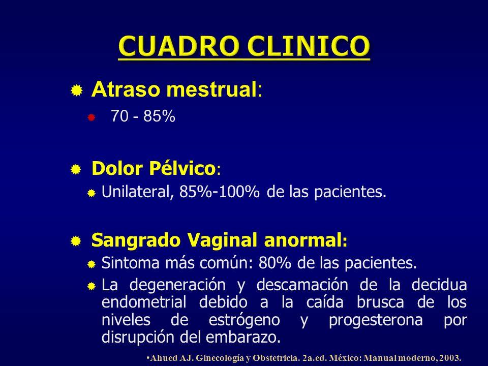 Atraso mestrual: 70 - 85% Dolor Pélvico : Unilateral, 85%-100% de las pacientes. Sangrado Vaginal anormal : Sintoma más común: 80% de las pacientes. L