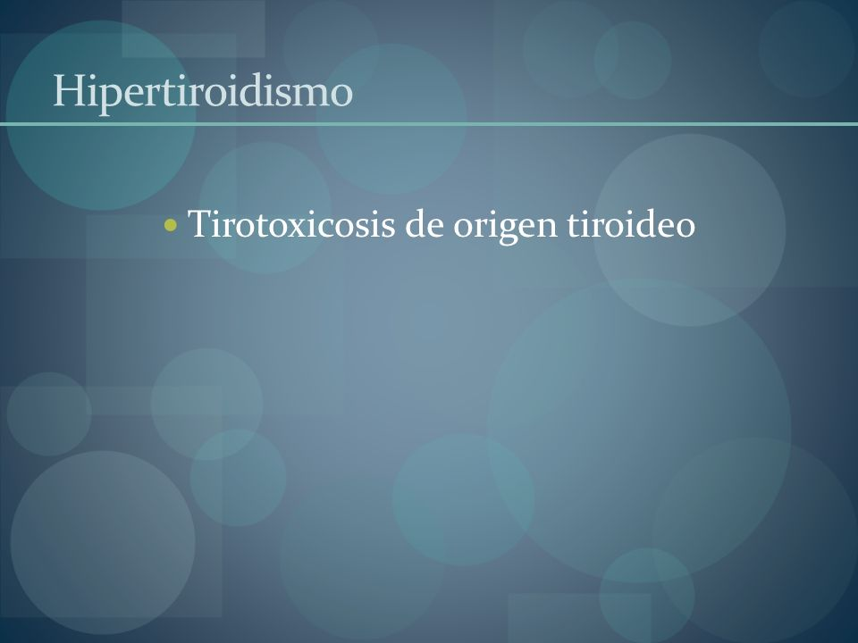Hipertiroidismo Tirotoxicosis de origen tiroideo