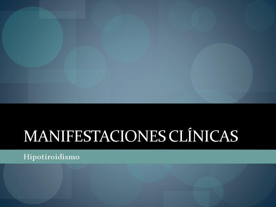 MANIFESTACIONES CLÍNICAS Hipotiroidismo