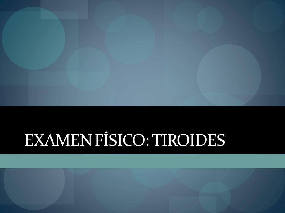 EXAMEN FÍSICO: TIROIDES