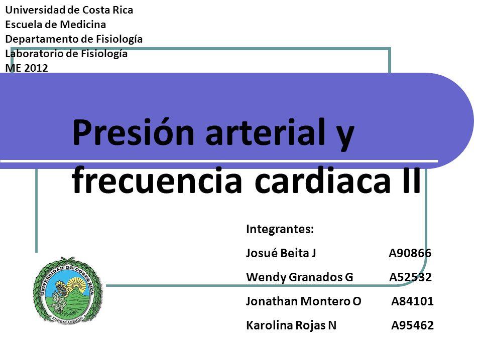 Presión arterial y frecuencia cardiaca II Integrantes: Josué Beita J A90866 Wendy Granados G A52532 Jonathan Montero O A84101 Karolina Rojas N A95462