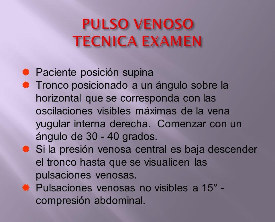 PULSO VENOSO TECNICA EXAMEN Paciente posición supina Tronco posicionado a un ángulo sobre la horizontal que se corresponda con las oscilaciones visibl