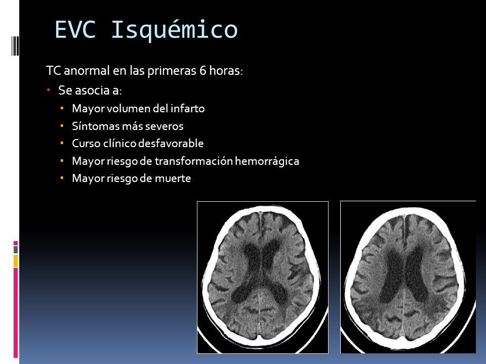 EVC Isquémico TC anormal en las primeras 6 horas: Se asocia a: Mayor volumen del infarto Síntomas más severos Curso clínico desfavorable Mayor riesgo