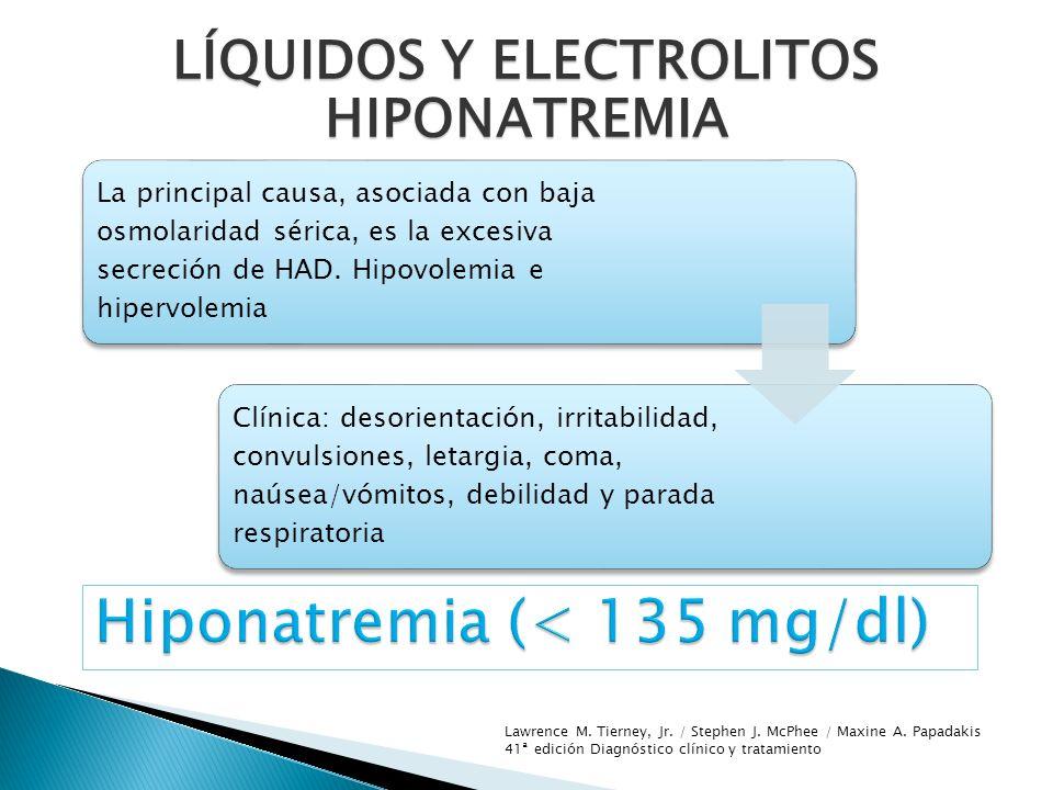 La principal causa, asociada con baja osmolaridad sérica, es la excesiva secreción de HAD. Hipovolemia e hipervolemia Clínica: desorientación, irritab