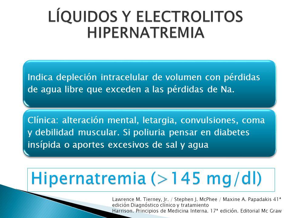 Indica depleción intracelular de volumen con pérdidas de agua libre que exceden a las pérdidas de Na. Clínica: alteración mental, letargia, convulsion