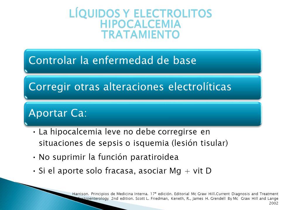 Controlar la enfermedad de baseCorregir otras alteraciones electrolíticasAportar Ca: La hipocalcemia leve no debe corregirse en situaciones de sepsis