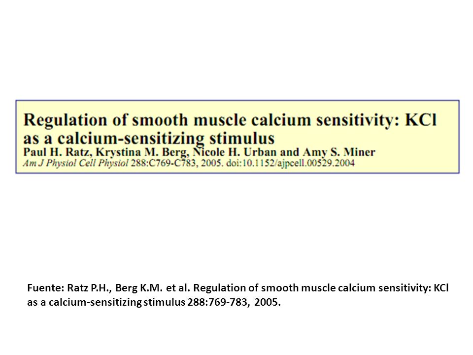Fuente: Ratz P.H., Berg K.M. et al. Regulation of smooth muscle calcium sensitivity: KCl as a calcium-sensitizing stimulus 288:769-783, 2005.
