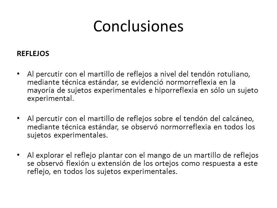 Conclusiones REFLEJOS Al percutir con el martillo de reflejos a nivel del tendón rotuliano, mediante técnica estándar, se evidenció normorreflexia en