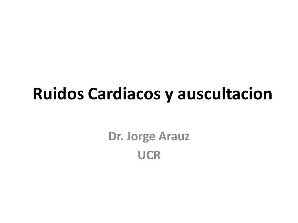 Ruidos Cardiacos y auscultacion Dr. Jorge Arauz UCR