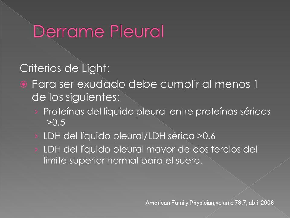 Criterios de Light: Para ser exudado debe cumplir al menos 1 de los siguientes: Proteínas del líquido pleural entre proteínas séricas >0.5 LDH del líq