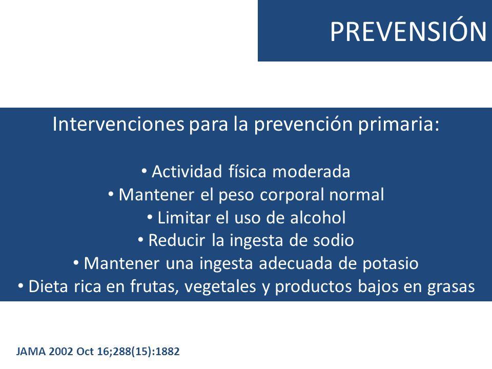 PREVENSIÓN Intervenciones para la prevención primaria: Actividad física moderada Mantener el peso corporal normal Limitar el uso de alcohol Reducir la